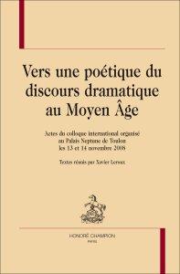 X. Leroux (dir.), Vers une poétique du discours dramatique au Moyen Âge
