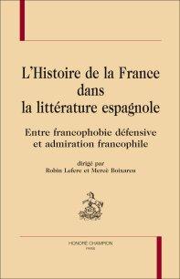 R. Lefere et M. Boixareu (dir.), L'histoire de France dans la littérature espagnole ? Entre francophobie défensive et admiration francophile