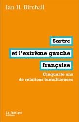 I. H. Birchall, Sartre et l'extrême gauche française. Cinquante ans de relations tumultueuses
