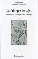 C. Dumoulié (dir.), La Fabrique du sujet. Histoire et poétique d'un concept