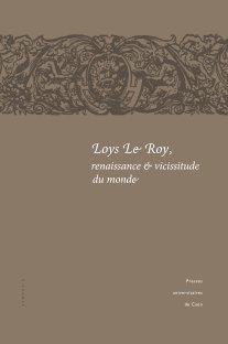 D. Duport (dir.), Loys Le Roy, renaissance et vicissitude du monde