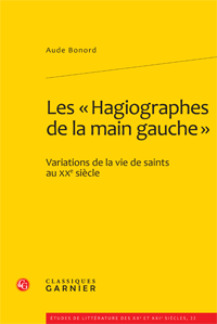 A. Bonord, Les « Hagiographes de la main gauche ». Variations de la vie de saints au XXe siècle