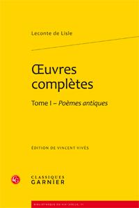Leconte de Lisle, Oeuvres complètes. Tome I - Poèmes antiques