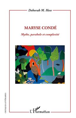 D. Hess, Maryse Condé -Mythe, parabole et complexité