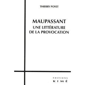 Th. Poyet, Maupassant. Une littérature de la provocation.