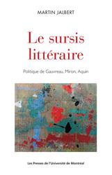 M. Jalbert, Le Sursis littéraire. Politique de Gauvreau, Miron, Aquin