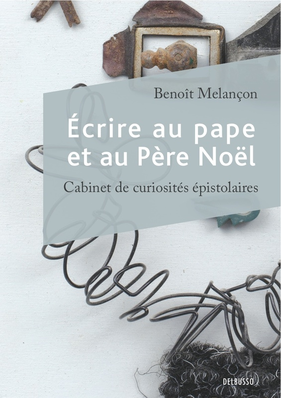 B. Melançon, Écrire au pape et au Père Noël. Cabinet de curiosités épistolaires
