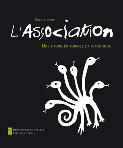 Groupe Acme, L'Association. Une utopie éditoriale et esthétique