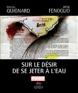 P. Quignard & I. Fenoglio, Sur le désir de se jeter à l'eau