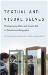 N. Edwards, A. Hubbell, A. Miller, Textual and Visual Selves: Photography, Film and Comic Art in French Autobiography