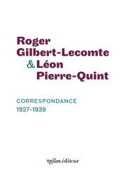 R. Gilbert-Lecomte & L. Pierre-Quint, Correspondance 1927-1939