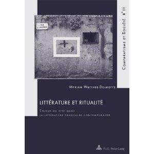 M. Watthee-Delmotte, Littérature et ritualité. Enjeux du rite dans la littérature française contemporaine