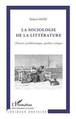 R. Sayre, La Sociologie de la littérature: Histoire, problématique, synthèse critique
