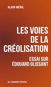 A. Ménil, Les Voies de la Créolisation. Essai sur Édouard Glissant