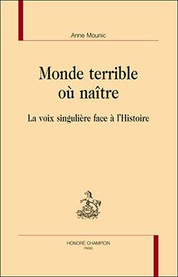 A. Mounic, Monde terrible où naître. La voix singulière face à l'Histoire