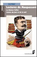 S. Thorel (dir.), Lectures de Maupassant. La Maison Tellier, Contes du jour et de la nuit