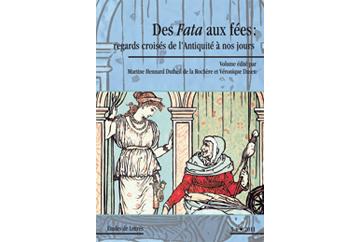 Études de lettres, 289 (2011/3-4): Des Fata aux fées