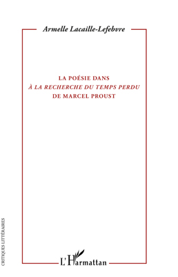 A. Lacaille-Lefebvre, La Poésie dans A la recherche du temps perdu de Marcel Proust