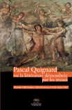 M. Calle-Gruber, G. Declercq & S. Spriet (dir.), Pascal Quignard ou la littérature démembrée par les muses