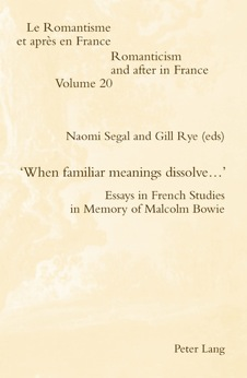 N. Segal, G. Rye (dir.), 'When familiar meanings dissolve.': Essays in French Studies in Memory of Malcolm Bowie