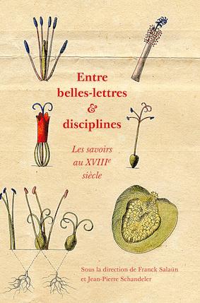 Fr. Salaün, J.-P. Schandeler (dir.), Entre belles-lettres et disciplines. Les savoirs au XVIIIe siècle