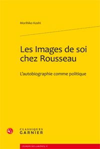 M. Koshi, Les images de soi chez Rousseau. L'autobiographie comme politique