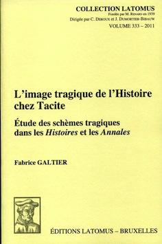 F. Galtier, L'image tragique de l'Histoire chez Tacite. Etude des schèmes tragiques dans les Histoires et les Annales