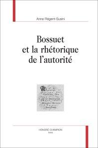 A. Régent-Susini, Bossuet et la rhétorique de l'autorité