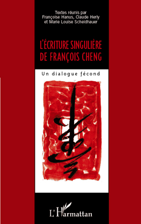F. Hanus, C. Herly et M.-L. Scheidhauer (dir.), L'Écriture singulière de François Cheng - Un dialogue fécond
