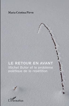 M. C. Pirvu, Le Retour en avant - Michel Butor et le problème poïétique de la répétition