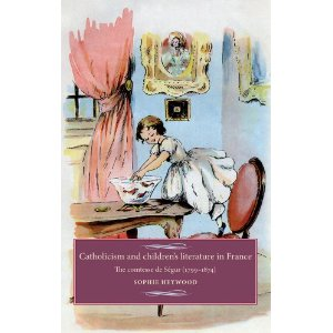 S. Heywood, Catholicism and children's literature in France. The comtesse de Ségur (1799-1874)