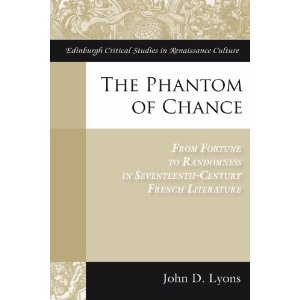 J. D. Lyons, The Phantom of Chance. Form Fortune to Randomness in Seventeenth-Century French Literature