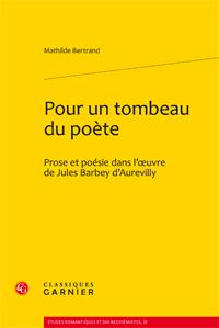 M. Bertrand, Pour un tombeau du poète. Prose et poésie dans l'oeuvre de J. Barbey d'Aurevilly