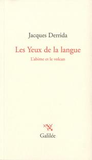 J. Derrida, Les Yeux de la langue. L'abîme et le volcan.