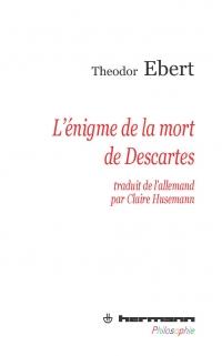 Th. Ebert, L'Énigme de la mort de Descartes