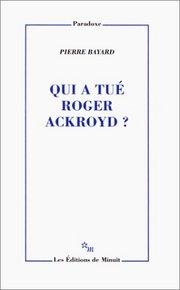 P. Bayard Qui a tué Roger Ackroyd ?