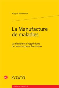 R. Le Menthéour, La Manufacture de maladies. La dissidence hygiénique de J.-J. Rousseau
