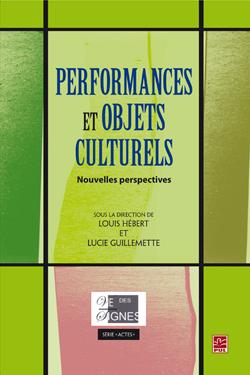 L. Hébert & L. Guillemette (dir.), Performances et objets culturels. Nouvelles perspectives