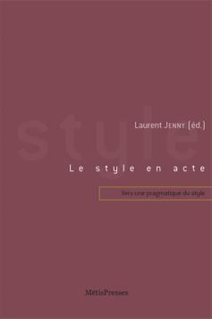L. Jenny (dir.), Le Style en acte (vers une pragmatique du style)