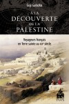G. Galazka, À la découverte de la Palestine. Voyageurs français en Terre sainte au XIXe siècle