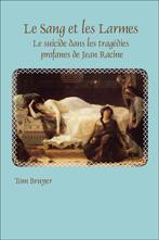 T. Bruyer, Le sang et les Larmes. Le suicide dans les tragédies profanes de Jean Racine