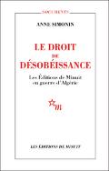 A. Simonin, Le Droit de désobéissance. Les Éditions de Minuit en guerre d'Algérie