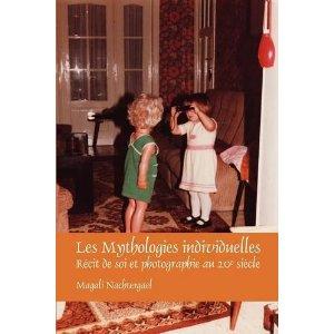 Magali Nachtergael - Les mythologies individuelles ; Récit de soi et photographie au XXe siècle