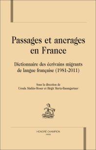 U. Mathis-Moser et B. Mertz-Baumgartner (dir.), Passages et ancrages en France. Dictionnaire des écrivains migrants de langue française (1981-2011)