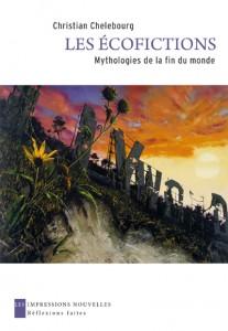 Chr. Chelebourg, Les Ecofictions. Mythologies de la fin du monde
