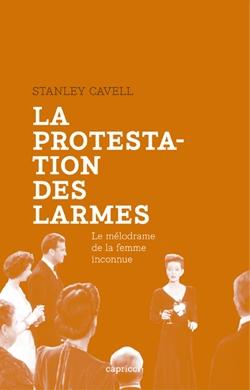St. Cavell, La Protestation des larmes. Le mélodrame de la femme inconnue