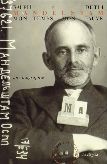 R. Dutli, Mandelstam, mon temps, mon fauve: une biographie