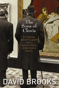 D. Brooks, The Sons of Clovis : Ern Malley, Adoré Floupette and a Secret History of Australian Poetry