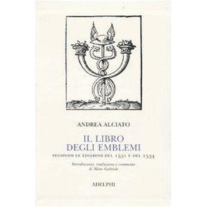 A. Alciato, Il libro degli Emblemi, secondo le edizioni del 1531 e del 1534