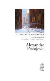 Al. Prstojevic, Le Témoin et la bibliothèque. Comment la shoah est devenue un sujet romanesque